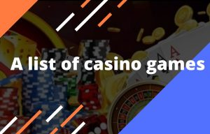 Casino games list come in many varieties