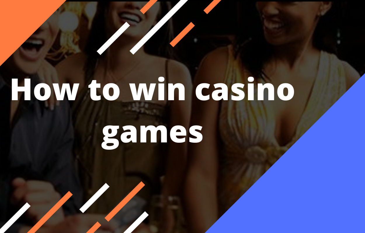 How to win casino games?
